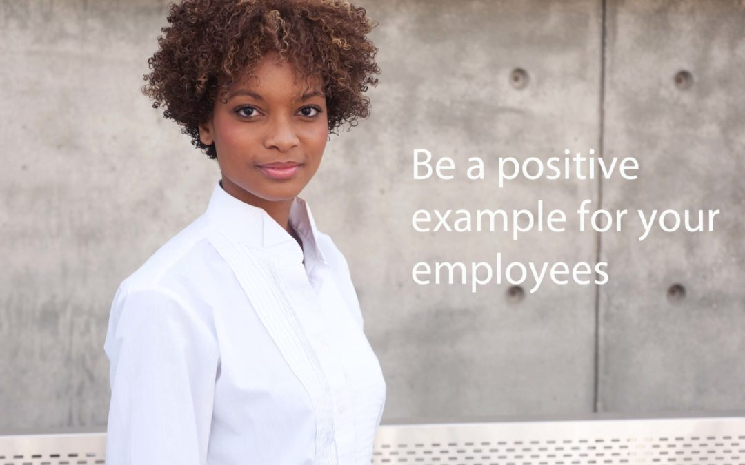 Be a positive example for your employees
